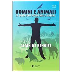 Uomini e animali. Il posto dell'uomo nella natura