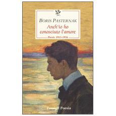 Anch'io ho conosciuto l'amore. Poesie 1913-1956. Testo russo a fronte
