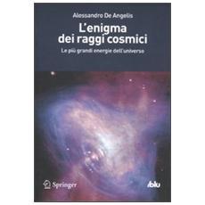 L'enigma dei raggi cosmici. Le più grandi energie dell'universo
