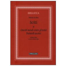 Scritti. Vol. 3: Concetti morali contro gl'eretici. Trattatelli ascetici. Scritti