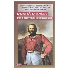 L'unità d'Italia. Pro e contro il Risorgimento
