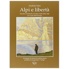 Alpi e libertà. Trentino, Sudtirol e. . . Svizzera. Nel cuore dell'Europa