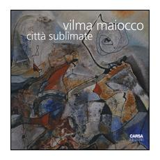 Vilma Maiocco. Città sublimate