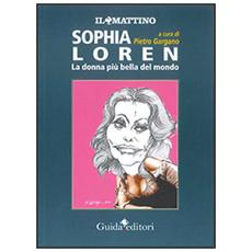 Sophia Loren. La donna pi� bella del mondo