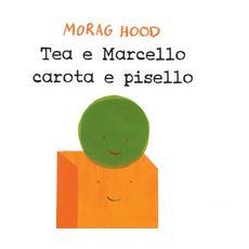 Tea e Marcello carota e pisello. Ediz. a colori