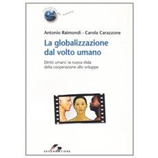 Globalizzazione dal volto umano. Diritti umani: la nuova sfida della cooperazione allo sviluppo (La)