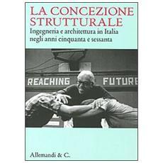 La concezione strutturale. Ingegneria e architettura in Italia negli anni Cinquanta e Sessanta