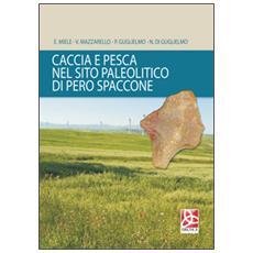 Caccia e pesca nel sito paleolitico di Pero Spaccone