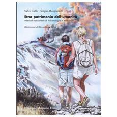 Etna patrimonio dell'umanità. Manuale raccontato di vulcanologia e itinerari