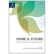 Osare il futuro. Un nuovo paradigma per uscire dall'incertezza