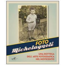 Foto Michelagnoli. Una bottega dell'arte fotografica nel novecento