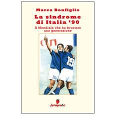 La sindrome di Italia '90. Il mondiale che ha bruciato una generazione