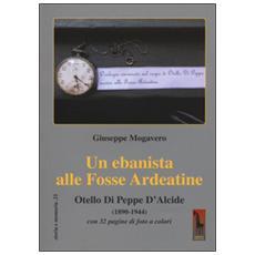 Un ebanista alle Fosse Ardeatine. Otello di Peppe d'Alcide (1890-1944)