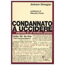 Condannato a uccidere. Memorie di un patriota armeno
