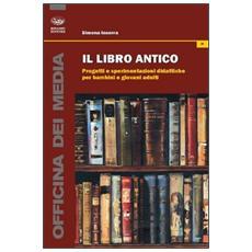 Il libro antico. Progetti e sperimentazioni didattiche per bambini e giovani adulti