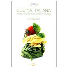 Cucina italiana. I grandi classici della nostra tradizione