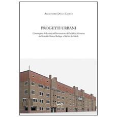 Progetti urbani. L'immagine della città nell'invenzione dell'edificio di massa da Hendrik Petrus Berlage a Michel de Klerk