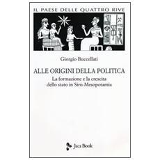 Il paese delle quattro rive. Corpus mesopotamico. Vol. 1: Alle origini della politica. La formazione e la crescita dello Stato in Siro-Mesopotamia.