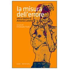 La misura dell'errore. Vita e teatro di Antonio Latella