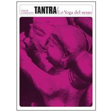Tantra. Lo yoga del sesso