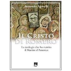 Il Cristo di Romero. La teologia che ha nutrito il Martire d'America