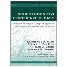 Schemi cognitivi e credenze di base. Schema therapy e terapia cognitiva nel trattamento dei disturbi di Asse I
