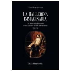 La ballerina immaginaria. Una donna nella letteratura e sulla scena nell'età dell'industrialismo 1832-1908
