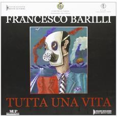 Francesco Barilli. Tutta una vita