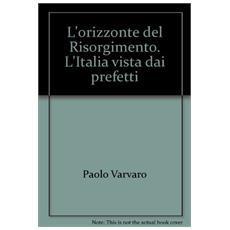 Orizzonte del Risorgimento. L'Italia vista dai prefetti (L')