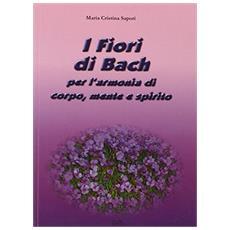 I fiori di Bach. Per l'armonia del corpo, mente e spirito