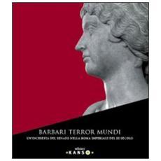 Barbari terror mundi. Un'inchiesta del Senato nella Roma imperiale del III secolo