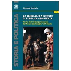 Da serraglio a istituto di pubblica assistenza. Storia dell'«Albergo generale dei poveri Ventimiglia» di Catania
