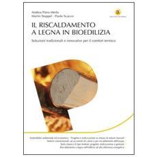 Il riscaldamento a legna in bioedilizia. Soluzioni tradizionali e innovative per il comfort termico
