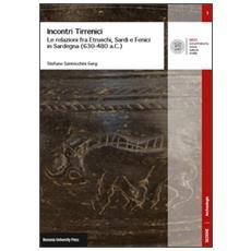Incontri tirrenici. Le relazioni fra etruschi, sardi e fenici in Sardegna (630-480 a. C.)