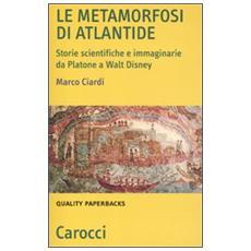 Le metamorfosi di Atlantide. Storie scientifiche e immaginarie da Plattone a Walt Disney