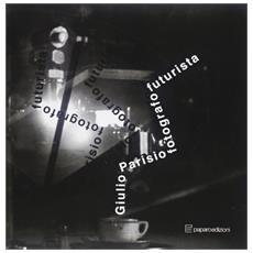 Giulio Parisio fotografo futurista. Ediz. illustrata