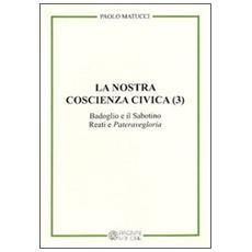 """La nostra coscienza civica. Vol. 3: Badoglio e il Sabotino. Reati e """"Pateravegloria""""."""