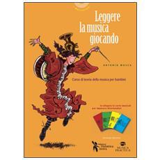 Leggere la musica giocando. Corso di teoria della musica per bambini. Con carte da gioco musicali per imparare divertendosi