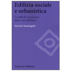 Edilizia sociale e urbanistica. La difficile transizione dalla casa all'abitare
