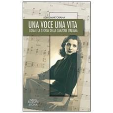 Una voce una vita. Lidia e la storia della canzone italiana
