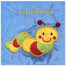 Natura (La) - Il Mio Primo Libro Di Stoffa