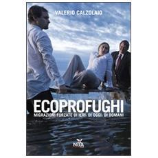 Ecoprofughi. Migrazioni forzate di ieri, di oggi, di domani