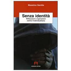 Senza identità. Riflessioni e ispirazioni contro l'individualismo