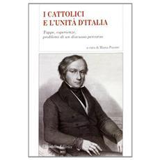 I cattolici e l'Unità d'Italia. Tappe, esperienze, problemi di un discusso percorso