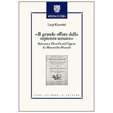 Grande affare della sapienza umana. Scienza e filosofia nell'opera di Alessandro Pascoli (Il)