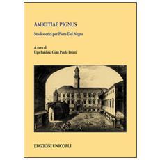 Amicitiae pignus. Studi storici per Piero Del Negro