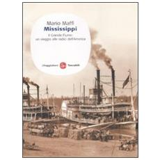 Mississippi. Il grande fiume: un viaggio alle fonti dell'America