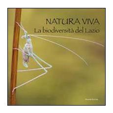Natura viva. La biodiversità del Lazio. Ediz. illustrata