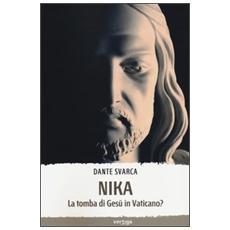 Nika. La tomba di Gesù in Vaticano?