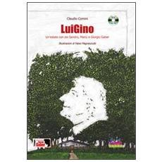 LuiGino. Un'estate con zio Sandro, Mariù e Giorgio Gaber. Con CD Audio